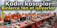 200 kadın kasap binlerce ton et işliyor