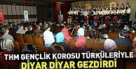 Thm Gençlik Korosu Türküleriyle Diyar Diyar Gezdirdi