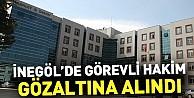 İnegöl'de Görevli Hakim Gözaltına Alındı