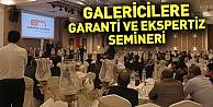 Galericilere garanti ve expertiz semineri
