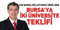 CHP Bursa Milletvekili İrgil'den Bursa'ya iki üniversite teklifi