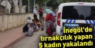 İnegöl'de tırnakçılık yapan 5 kadın yakalandı