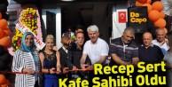 Recep Sert Kafe Sahibi Oldu