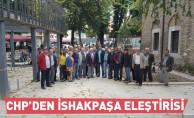 CHP'den İshakpaşa eleştirisi