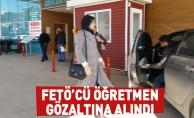 FETÖ'cü Öğretmen Gözaltına Alındı