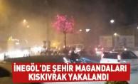 İnegöl'de şehir magandaları kıskıvrak yakalandı