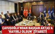 Çavuşoğlu'ndan Başkan Aktaş'a 'Hayırlı olsun' Ziyareti