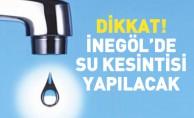 Dikkat! İnegöl'de su kesintisi yapılacak