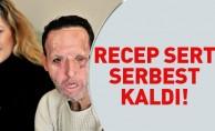 Recep Sert Serbest Kaldı!