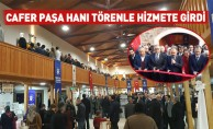 Cafer Paşa Hanı Törenle Hizmete Girdi
