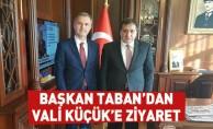 Başkan Taban'dan Vali Küçük'e Ziyaret