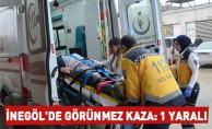 İnegöl'de görünmez kaza: 1 yaralı