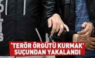 'Terör örgütü kurmak' suçundan yakalandı