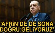 Cumhurbaşkanı Erdoğan: 'Afrin'de de sona doğru geliyoruz'