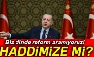 Cumhurbaşkanı Erdoğan: Biz dinde reform aramıyoruz! Haddimize mi?