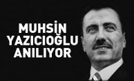 Muhsin Yazıcıoğlu anılıyor! Muhsin Yazıcıoğlu kimdir?