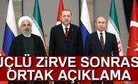 Üçlü zirve sonrası Erdoğan, Putin ve Ruhani'den ortak açıklama