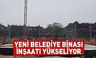 Yeni Belediye Binası İnşaatı Yükseliyor