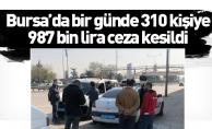 Bursa'da bir günde 310 kişiye 987 bin lira ceza kesildi