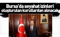 Bursa'da seyahat izinleri oluşturulan kurullardan alınacak