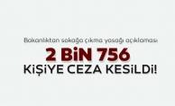 İçişleri Bakanlığı'ndan sokağa çıkma yasağı açıklaması: 2 bin 756 kişiye ceza kesildi