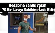 Hesabına Yanlış Yatan 70 Bin Lirayı Sahibine İade Etti