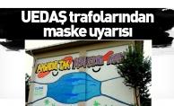 UEDAŞ trafolarından maske uyarısı