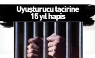 Uyuşturucu tacirine 15 yıl hapis