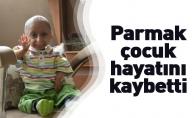 Parmak çocuk hayatını kaybetti