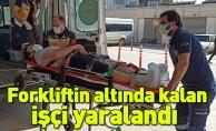 Forkliftin altında kalan işçi yaralandı