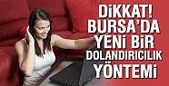 Dikkat! Bursa'da yeni dolandırıcılık yöntemi