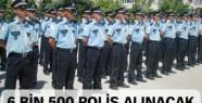Emniyet 6 bin 500 polis alacak