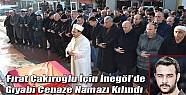 Fırat Çakıroğlu İçin İnegöl'de  Gıyabi Cenaze Namazı Kılındı