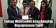 Hasan Toktaş Milletvekili Aday Adaylığı Başvurusunu Yaptı
