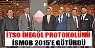 İtso İnegöl Protokolünü İsmob 2015'e Götürdü