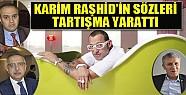 Karim Raşhid'in sözleri tartışma yarattı!
