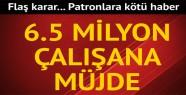 Patrona kötü, 6.5 milyon işçiye iyi haber
