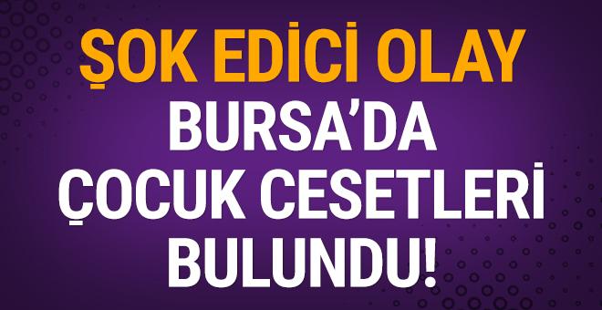 Şok edici olay: Bursa'da çocuk cesetleri bulundu!