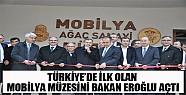 Türkiye de İlk Olan Mobilya Müzesini Bakan Eroğlu Açtı