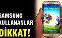 Samsung kullananlar dikkat