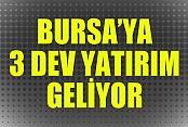 Bursa'ya 3 Dev Yatırım Geliyor