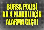 Bursa Polisi Bu 4 Plakalı Araç İçin Alarma Geçti