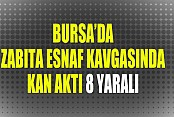 Bursa'da Zabıta Esnaf Kavgasında Kan Aktı: 8 Yaralı