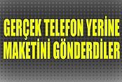 Gerçek Telefon Yerine, Maketini Gönderdiler
