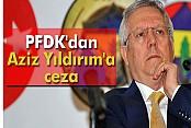PFDK'dan Aziz Yıldırım'a ceza