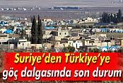 Suriye'den Türkiye'ye göç dalgasında son durum