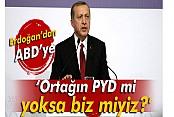 Erdoğan'dan ABD'ye: 'Ortağın PYD mi yoksa biz miyiz?'