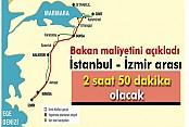 İstanbul - İzmir arası 2 saat 50 dakika olacak