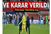 TFF Trabzonspor - Fenerbahçe maçı kararını verdi!