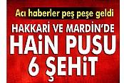 Hakkari ve Mardin'de hain pusu: 6 şehit